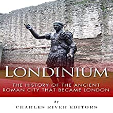 Londinium: The History of the Ancient Roman City That Became London (       UNABRIDGED) by Charles River Editors Narrated by Robert Diepenbrock