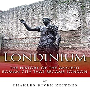 Londinium: The History of the Ancient Roman City That Became London Audiobook