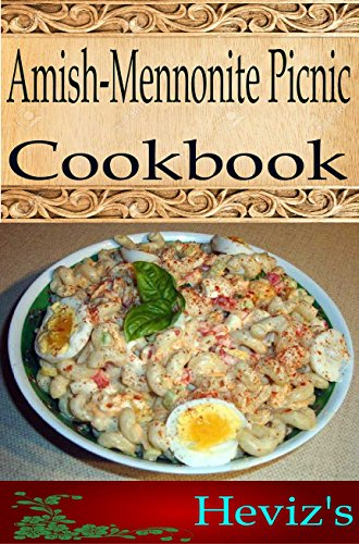 Amish/Mennonite Picnic 101. Delicious, Nutritious, Low Budget, Mouth Watering Amish/Mennonite Picnic Cookbook by Heviz's
