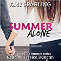 Summer Alone: The Summer, Book 1 (       UNABRIDGED) by Amy Sparling Narrated by Jessica Duncan