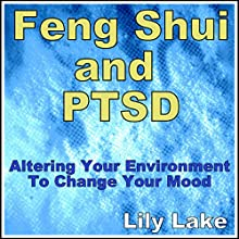 Feng Shui and PTSD: Altering Your Environment to Change Your Mood Audiobook by Lily Lake Narrated by Tina Strong