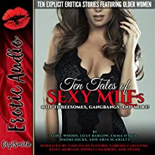 Ten Tales of Sexy MILFs: MILF Threesomes, Gangbangs, and More! Audiobook by Sadie Woods, Lilly Barlow, Emma O'Neil, Naomi Hicks, Aria Scarlett Narrated by Concha di Pastoro, Sabrina Carleton, Kelly Morgan, Sophia Chambers,  Nessie