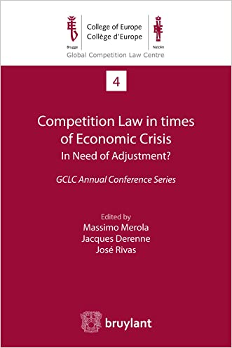 Competition Law in times of Economic Crisis : in Need of Adjustment ?: GCLC Annual Conference Series (Global Competition Law Centre Book 4)