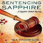 Sentencing Sapphire: A Sapphire Dubois Mystery   Mia Thompson