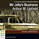 Mr. Jelly's Business: A Napoleon Bonaparte Mystery, Book 7 (       UNABRIDGED) by Arthur W. Upfield Narrated by Peter Hosking