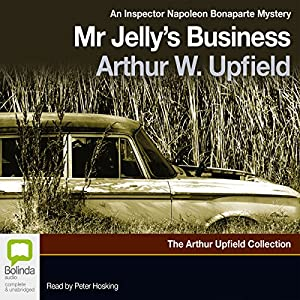 Mr. Jelly's Business: A Napoleon Bonaparte Mystery, Book 7 | [Arthur W. Upfield]