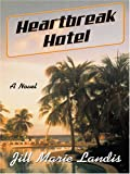 Heart Break Hotel (078627672X) by Jill Marie Landis