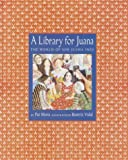 A Library for Juana: The World of Sor Juana Ines (0375906436) by Pat Mora