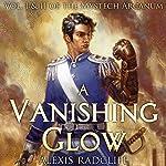 A Vanishing Glow: The Mystech Arcanum, Vol. I & II   Alexis Radcliff