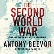 The Second World War, Part One: The Phoney War to Stalingrad | [Antony Beevor]
