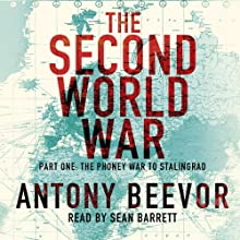 The Second World War, Part One: The Phoney War to Stalingrad (       UNABRIDGED) by Antony Beevor Narrated by Sean Barrett