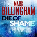 Die of Shame Audiobook by Mark Billingham Narrated by Mark Billingham