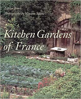 Kitchen Gardens of France Louisa Jones Vincent Motte