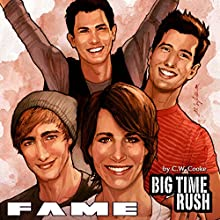 Fame: Big Time Rush (       UNABRIDGED) by CW Cooke Narrated by Nolan Murphy