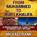 From Muhammed to Burj Khalifa: A Crash Course in 2,000 Years of Middle East History (       UNABRIDGED) by Michael Rank Narrated by Kevin Pierce