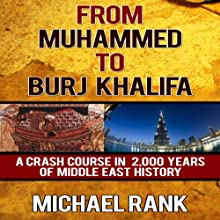 From Muhammed to Burj Khalifa: A Crash Course in 2,000 Years of Middle East History Audiobook by Michael Rank Narrated by Kevin Pierce