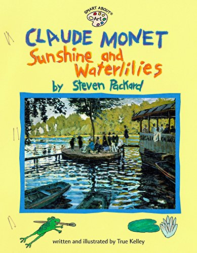 Claude Monet: Sunshine and Waterlilies (Smart About Art), Kelley, True