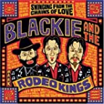 BLACKIE & THE RODEO - SWINGING FROM T...