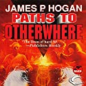 Paths to Otherwhere Audiobook by James P. Hogan Narrated by Bob Dunsworth