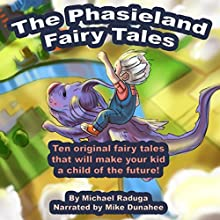 The Phasieland Fairy Tales (       UNABRIDGED) by Michael Raduga Narrated by Mike Dunahee