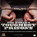 The World's Toughest Prisons: A Shocking Portrayal of History's Most Notorious Jails Audiobook by  Go Entertain, Hilary Brown Narrated by Carl Moore