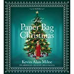 The Paper Bag Christmas: A Novel | Kevin Alan Milne