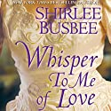 Whisper To Me of Love (       UNABRIDGED) by Shirlee Busbee Narrated by Caroline Kinsolving