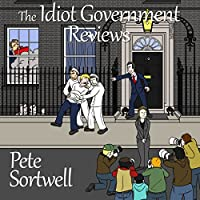The Idiot Government Reviews: A Laugh-Out-Loud Comedy Book (       UNABRIDGED) by Pete Sortwell Narrated by Tony Scheinman