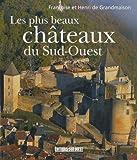 echange, troc Françoise de Grandmaison, Henri de Grandmaison - Les plus beaux châteaux du Sud-Ouest