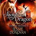 Sacrificed to the Dragon: Stonefire Dragons Book 1 (       UNABRIDGED) by Jessie Donovan Narrated by Matthew Lloyd Davies