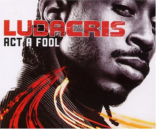 Ludacris - Act_a_fool_(Dirty) - Zortam Music