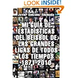 Mi Guía De Estadísticas Del Beisbol De Las Grandes Ligas De Todos Los Tiempos 1871-2010 (Spanish Edition)