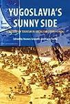Yugoslavia's Sunny Side: A History of...