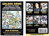 img - for Golden Arms (Six Hall of Fame Quarterbacks from Western Pennsylvania) book / textbook / text book