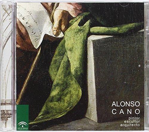 Alonso Cano: pintor, escultor, arquitecto