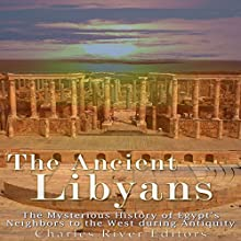 The Ancient Libyans: The Mysterious History of Egypt's Neighbors to the West During Antiquity Audiobook by  Charles River Editors Narrated by Jim D Johnston
