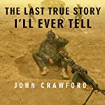 The Last True Story I'll Ever Tell: An Accidental Soldier's Account of the War in Iraq | John Crawford