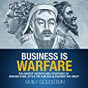 Business Is Warfare: The Ancient Secrets and Strategies of Genghis Khan, Attila the Hun and Alexander the Great Audiobook by Emily Goldstein Narrated by Kelly Rhodes
