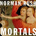 Mortals (       UNABRIDGED) by Norman Rush Narrated by L. .J Ganser