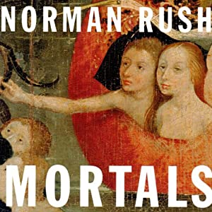 Mortals | [Norman Rush]