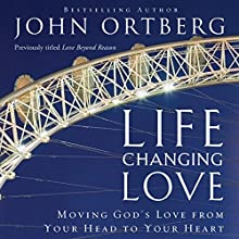 Life Changing Love: Moving God's Love From Your Head to Your Heart (       UNABRIDGED) by John Ortberg Narrated by John Patrick Walsh