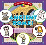 Ancient Rome!: Exploring the Culture, People, and Ideas of This Powerful Empire (Kaleidoscope Kids(r))