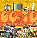 echange, troc Armelle Leroy, Laurent Chollet - L'Album de ma jeunesse : 60-70 Mon enfance mon adolescence
