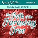 The Folk of the Faraway Tree (       UNABRIDGED) by Enid Blyton Narrated by Kate Winslet
