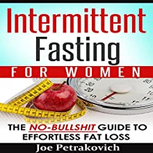 Intermittent Fasting for Women: The No-Bulls--t Guide to Effortless Fat Loss Audiobook by Joe Petrakovich Narrated by Sandy Weinberg