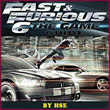 Fast and Furious 6: The Game Guide (       UNABRIDGED) by HSE Narrated by Steve Ryan