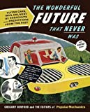 img - for The Wonderful Future That Never Was: Flying Cars, Mail Delivery by Parachute, and Other Predictions from the Past (Popular Mechanics) by The Editors of Popular Mechanics, Benford, Gregory 1st (first) edition [Hardcover(2010)] book / textbook / text book