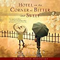 Hotel on the Corner of Bitter and Sweet: A Novel (       UNABRIDGED) by Jamie Ford Narrated by Feodor Chin