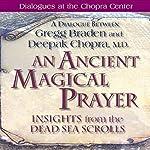 An Ancient Magical Prayer: Insights from the Dead Sea Scrolls | Gregg Braden,Deepak Chopra