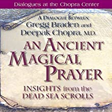 An Ancient Magical Prayer: Insights from the Dead Sea Scrolls Discours Auteur(s) : Gregg Braden, Deepak Chopra Narrateur(s) : Gregg Braden, Deepak Chopra